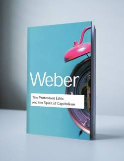 Weber: THE PROTESTANT ETHIC AND THE SPIRIT OF CAPITALISM
